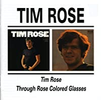 Tim Rose / Through Rose Coloured Glasses