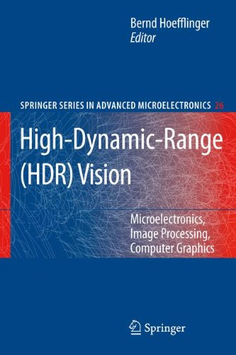 High-Dynamic-Range (HDR) Vision: Microelectronics, Image Processing, Computer Graphics (Springer Series in Advanced Microelectronics)