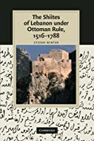 The Shiites of Lebanon under Ottoman Rule, 1516-1788 (Cambridge Studies in Islamic Civilization)