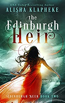 The Edinburgh Heir: Edinburgh Seer Book Two by [Klapheke, Alisha]