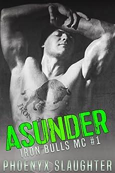 Asunder (Iron Bulls MC #1) by [Slaughter, Phoenyx]