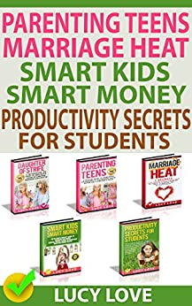 Parenting Teens, Marriage Heat, Smart Kids Smart Money, Productivity Secrets For Students: Parenting Teens With Stubborn, Sex And Substance Abuse, Spice Up Marriage, Teaching Kids About Money, Study by [LOVE, LUCY ]