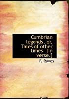 Cumbrian Legends, Or, Tales of Other Times. [In Verse.]