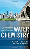 Water Chemistry: An Introduction to the Chemistry of Natural and Engineered Aquatic Systems by Patrick Brezonik William Arnold(2011-03-22)
