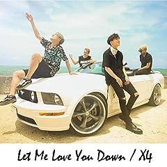 Let Me Love You Down♪X4のCDジャケット