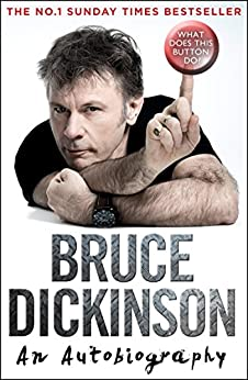 What Does This Button Do?: The No.1 Sunday Times Bestselling Autobiography by [Dickinson, Bruce]