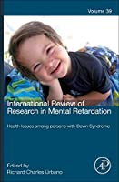 International Review of Research in Mental Retardation, Volume 39: Health Issues Among Persons with Down Syndrome