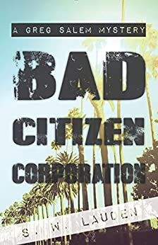 Bad Citizen Corporation: A Greg Salem Mystery by [Lauden, S W]