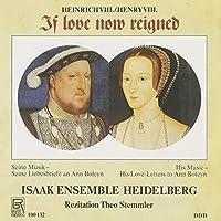 Henry VIII: If Love Now Reigned (His Music - His Love Letters to Ann Boleyn) - Isaak Ensemble Heidelberg / Theo Stemmler