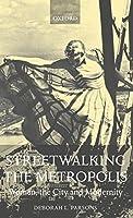 Streetwalking the Metropolis: Women, the City, and Modernity
