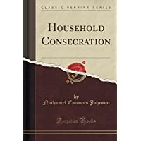 Household Consecration (Classic Reprint)