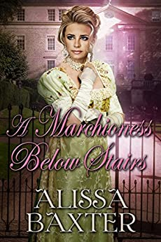 A Marchioness Below Stairs: Regency Romance by [Baxter, Alissa]