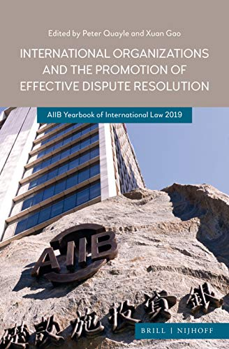 Download International Organizations and the Promotion of Effective Dispute Resolution: AIIB Yearbook of International Law 2019 9004396667