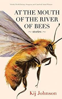 At the Mouth of the River of Bees: Stories by [Johnson, Kij]