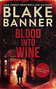 Blood Into Wine: A Dead Cold Mystery by [Banner, Blake]