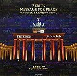 BERLIN MESSAGE FOR PEACE―ベルリンに灯された平和のメッセージ