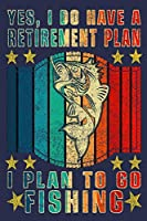 Yes, I Do Have A Retirement Plan I Plan to Go Fishing: Great Journal Present For Fisherman