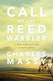 Call of the Reed Warbler: A New Agriculture – A New Earth by [Massy, Charles]