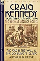 Craig Kennedy-Scientific Detective: Volume 4-The Ear in the Wall & the Romance of Elaine