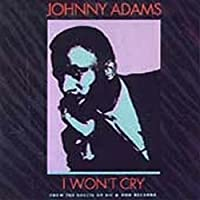 I Won't Cry by Johnny Adams (1990-08-31)