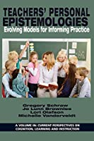Teachers' Personal Epistemologies: Evolving Models for Informing Practice (Current Perspectives on Cognition, Learning and Instruction)