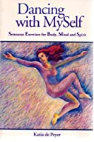 Dancing With Myself: Sensuous Exercises for Body, Mind, and Spirit