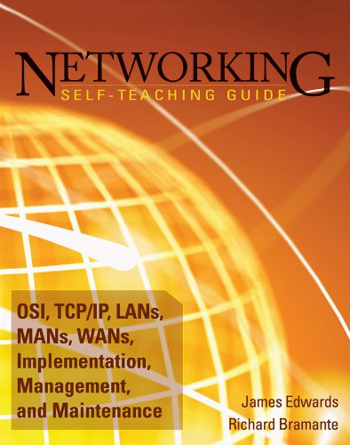 Download Networking Self-Teaching Guide: OSI, TCP/IP, LANs, MANs, WANs, Implementation, Management, and Maintenance (Wiley Self Teaching Guides) 0470402385