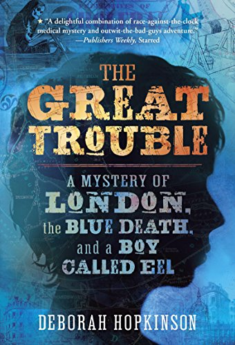 The Great Trouble: A Mystery of London, the Blue Death, and a Boy Called Eel (English Edition)の詳細を見る