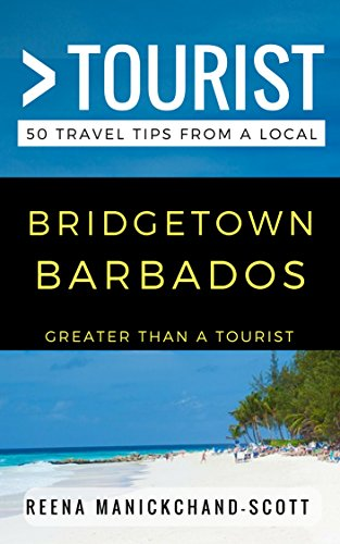 Greater Than a Tourist – Bridgetown Barbados: 50 Travel Tips from a Local (English Edition)