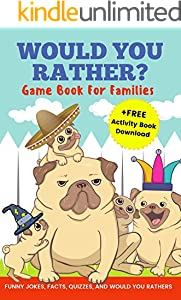 Would You Rather? Game Book For Families Funny Jokes, Facts, Quizzes, and Would You Rathers: Perfect on road trips, and plane trips! The best birthday ... for children Ages 6-12! (English Edition)