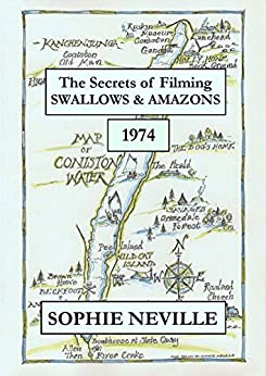 The Secrets of Filming Swallows & Amazons (1974) by [Neville, Sophie]