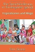 Wie Sprachfoerderung im Kindergarten gelingt: Inspirationen und Wege