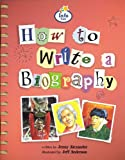How to Write a Biography: Book 3 (Literacy Land)