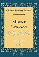 Mount Lebanon, Vol. 3 of 3: A Ten Years' Residence, from 1842 to 1852, Describing the Manners, Customs, and Religion of Its Inhabitants; With a Full and Correct Account of the Druse Religion, and Containing Historical Records of the Mountain Tribes