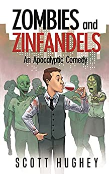 Zombies and Zinfandels: An Apocalyptic Comedy by [Hughey, Scott]