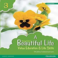 A Beautiful Life 3: Value Education & Life Skills Book by Pearson for Class 3 [Paperback]