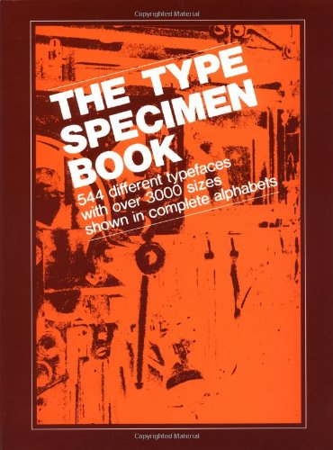 Download The Type Specimen Book: 544 Different Typefaces with Over 3000 Sizes Shown in Complete Alphabets 0471289531
