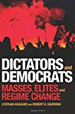 Dictators and Democrats: Masses, Elites, and Regime Change by Stephan Haggard Robert Kaufman(2016-09-06)