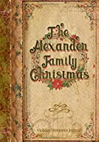 The Alexander Family Christmas: Holiday Memories Journal