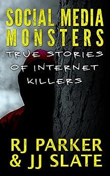 [Parker Ph.D., RJ, Slate, JJ]のSocial Media Monsters: Killers Who Target Victims on the Internet: Facebook, Craigslist (English Edition)