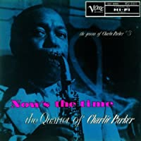 Nows the Time by CHARLIE PARKER (2011-06-28)