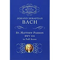 Bach: St. Matthew Passion, Bwv 244, in Full Score (Dover Miniature Scores)