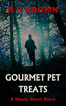 Gourmet Pet Treats: A Meaty Short Story by [Brown, N H]