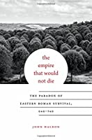 The Empire That Would Not Die: The Paradox of Eastern Roman Survival, 640–740 (Carl Newell Jackson Lectures)