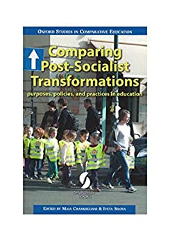 Comparing Post-Socialist Transformations: purposes, policies, and practices in education (Oxford Studies in Comparative Education) by [Maia Chankseliani, Iveta Silova]