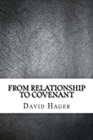 From Relationship to Covenant: A Journey into the Promises of God