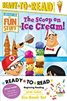 History of Fun Stuff Ready-to-Read Value Pack: The Tricks and Treats of Halloween!; The Scoop on Ice Cream!; The Deep Dish on Pizza!; The Sweet Story of Hot Chocolate!; The High Score and Lowdown on Video Games!; The Explosive Story of Fireworks!