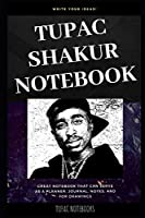 Tupack Shakur Notebook: Great Notebook for School or as a Diary, Lined With More than 100 Pages.  Notebook that can serve as a Planner, Journal, Notes and for Drawings. (Tupack Shakur Notebooks)