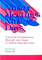 Ninety Meetings Ninety Days: A Journal of Experience, Strength and Hope in Twelve Step Recovery