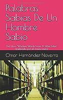 """Palabras Sabias De Un Hombre Sabio: Del Libro """"Wisdom Words From A Wise Man"""" traducido por el mismo autor"""